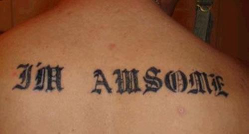 I'm Awsome misspelled tatoo